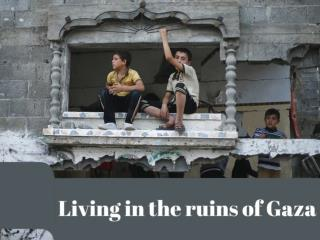 Living in the ruins of Gaza