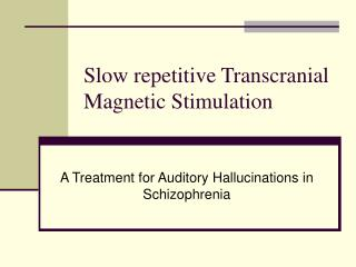 Slow repetitive Transcranial Magnetic Stimulation