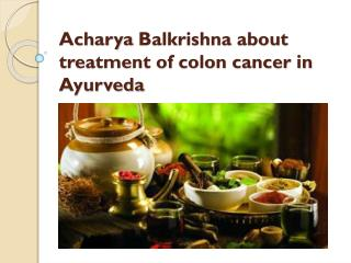 About treatment of Colon Cancer in Ayurveda