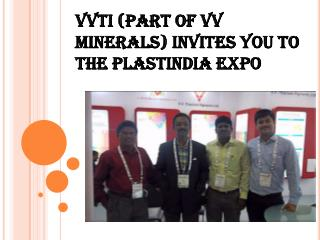 VVTi (Part of VV Minerals) Invites You To The PlastIndia Exp