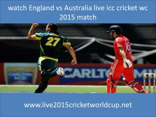 watch England vs Australia live icc cricket wc 2015 match