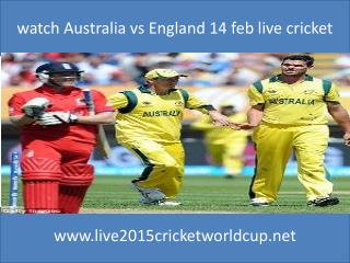 how to watch Australia vs England online on 14 feb 2015