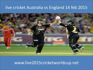 live cricket Australia vs England 14 feb 2015