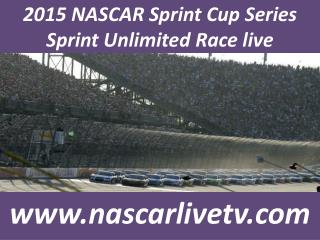 2015 NASCAR Sprint Cup Series Sprint Unlimited Race live