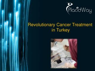 Revolutionary Cancer Treatment in Turkey