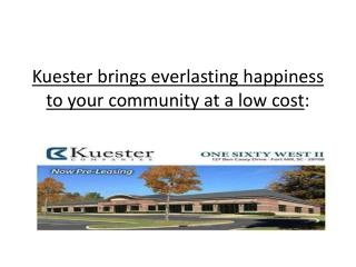 Kuester brings everlasting happiness to your community at a