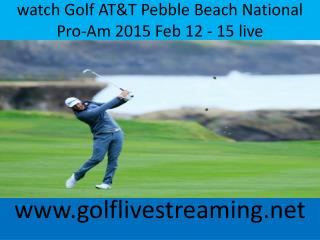 watch Golf AT&T Pebble Beach National Pro-Am 2015 Feb 12 - 1