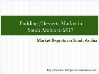 Puddings/Desserts Market in Saudi Arabia to 2017