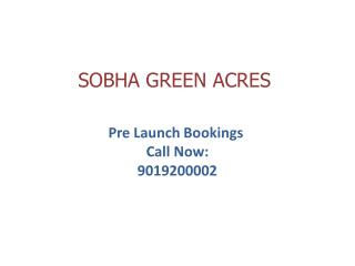 Sobha Green Acres Prelaunch - Bangalore