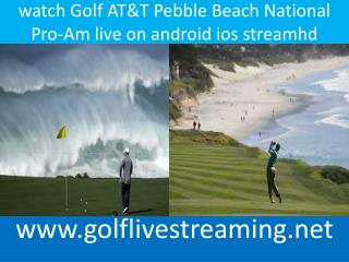watch Golf AT&T Pebble Beach National Pro-Am live on android