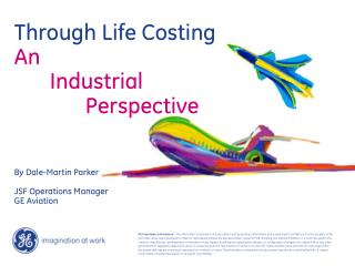 Through Life Costing An  	Industrial  		Perspective By Dale-Martin Parker JSF Operations Manager GE Aviation