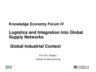 Knowledge Economy Forum IV Logistics and Integration into Global Supply Networks  Global Industrial Context
