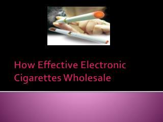 How Effective Electronic Cigarettes Wholesale