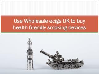 Use Wholesale ecigs UK to buy health friendly smoking device