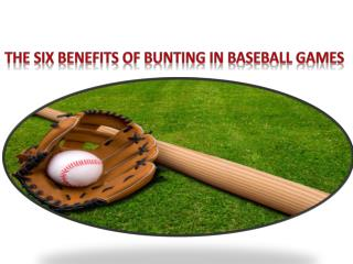The Six Benefits of Bunting in Baseball Games