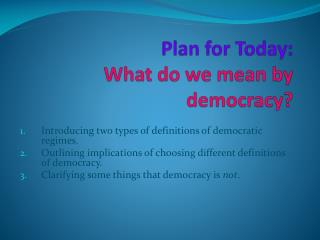 Plan for Today: What  do we mean by democracy?
