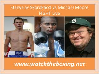 How To Watch Stanyslav Skorokhod vs Michael Moore live onlin
