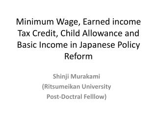 Minimum Wage, Earned income Tax Credit, Child Allowance and Basic Income in Japanese Policy Reform