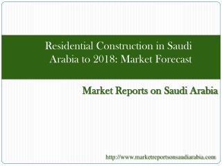Residential Construction in Saudi Arabia to 2018: Market Fo