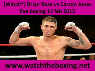 {Watch*} Brian Rose vs Carson Jones live boxing 14 feb 2015