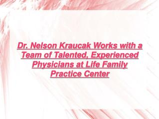 Dr. Nelson Kraucak - Life Family Practice Center