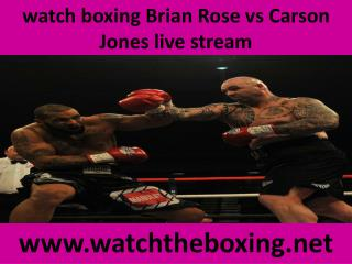 you can easily watch Brian Rose vs Carson Jones live boxing