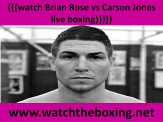 live boxing Brian Rose vs Carson Jones stream