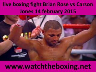 live boxing fight Brian Rose vs Carson Jones 14 february 201
