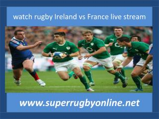 rugby match Ireland vs France live
