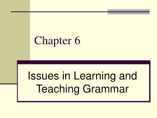 Chapter 6 Issues in Learning and Teaching Grammar