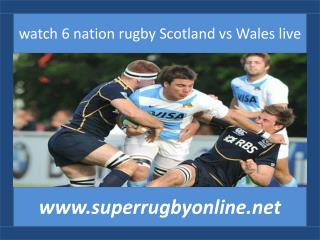 watch 6 nation rugby Scotland vs Wales live