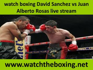live boxing David Sanchez vs Juan Alberto Rosas stream