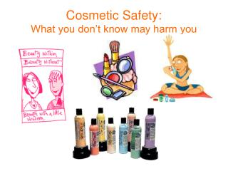 Cosmetic Safety: What you don't know may harm you