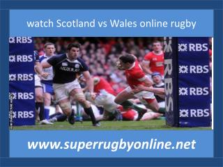 Watch Six Nations Rugby Scotland vs Wales 15 feb 2015 live n