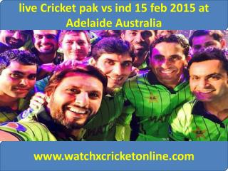 live Cricket pak vs ind 15 feb 2015 at Adelaide Australia