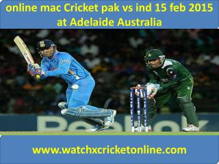 online mac Cricket pak vs ind 15 feb 2015 at Adelaide Austra