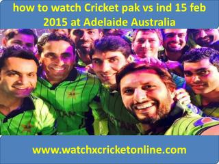 how to watch Cricket pak vs ind 15 feb 2015 at Adelaide Aust