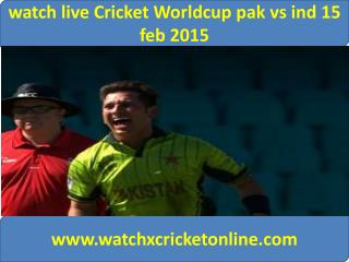 watch live Cricket Worldcup pak vs ind 15 feb 2015
