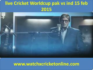 live Cricket Worldcup pak vs ind 15 feb 2015