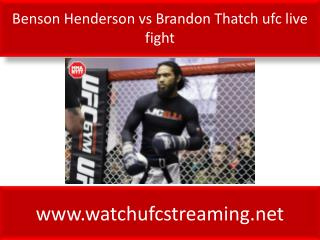ufc fight live Benson Henderson vs Brandon Thatch online