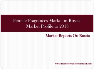 Female Fragrances Market in Russia: Market Profile to 2018