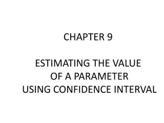 CHAPTER 9 ESTIMATING THE VALUE  OF A PARAMETER  USING CONFIDENCE INTERVAL