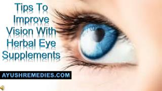 Tips To Improve Vision With Herbal Eye Supplements
