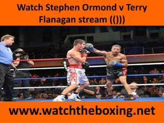 Watch Stephen Ormond v Terry Flanagan stream (()))