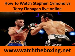 How To Watch Stephen Ormond vs Terry Flanagan live online