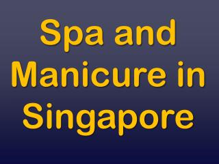 Spa and Manicure in Singapore