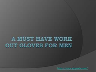 A must have work out gloves for men