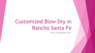 Customized Blow Dry in Rancho Santa Fe