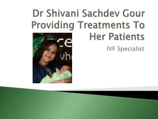 Dr Shivani Sachdev Gour Providing Treatments To Her Patients