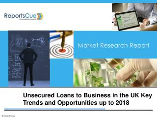 UK Unsecured Loans to Business Industry: Size, Key Trends, I